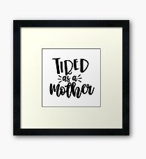 Tired As a Mother Framed Print