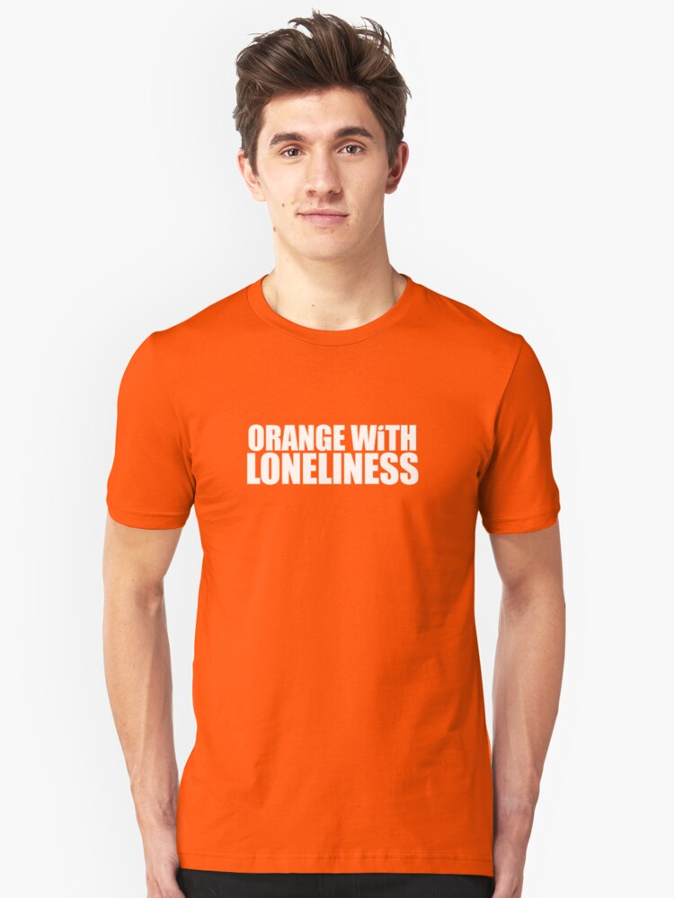 Positively Orange WIth Lonliness Unisex T-Shirt Front