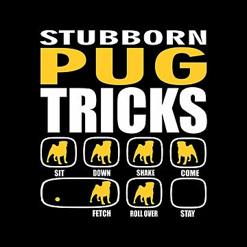 Stubborn Pug Dog Tricks Gift  by funnyguy