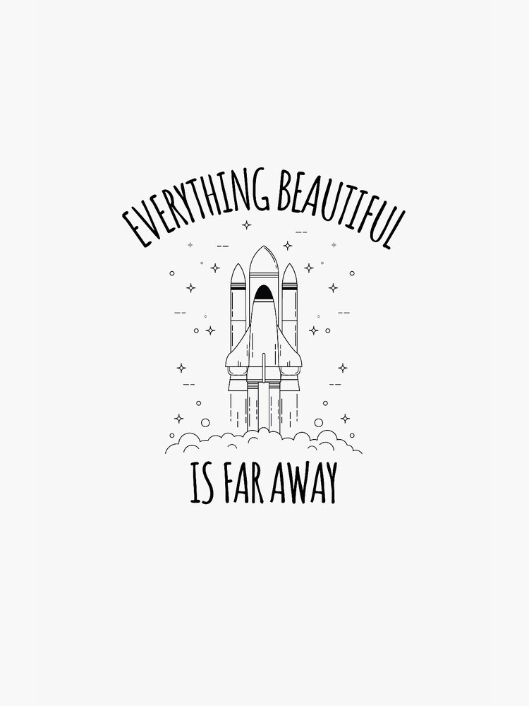 Everything Beautiful Is Far Away by HeadlineGoods