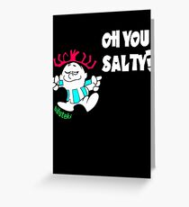 Oh you Salty?? Greeting Card