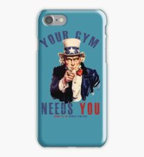 Your gym needs you  iPhone Case/Skin