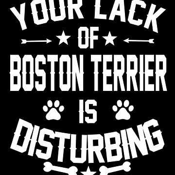 Boston Terrier Dog Owners Disturbing  by funnyguy