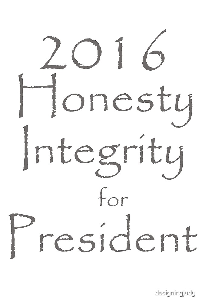 Honesty and Integrity for President by designingjudy