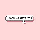 I fucking hate you - Offensive Pixel Speech Bubble - (Pink) by Bumcchi