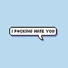 I fucking hate you - Offensive Pixel Speech Bubble - (Blue) by Bumcchi