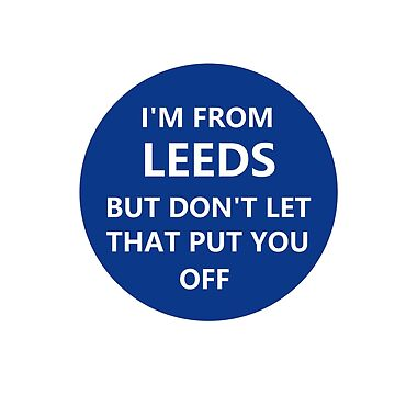 I'm from Leeds. But don't let that put you off. by NeonArcade87