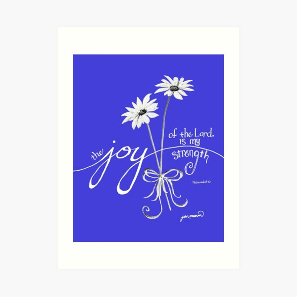 The Joy of the Lord is my Strength White Daisies Art Print