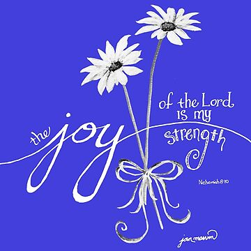 The Joy of the Lord is my Strength White Daisies by janmarvin