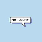 No Touchy - Pixel Speech Bubble - (Blue) by Bumcchi