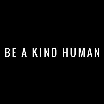 BE A KIND HUMAN by MadEDesigns