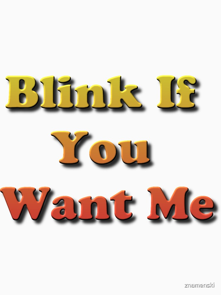Blink If You Want Me by znamenski