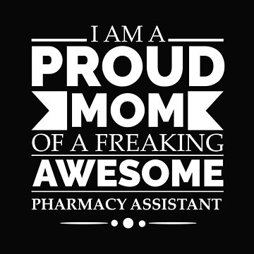 Proud mom of an awesome pharmacy assistant by losttribe
