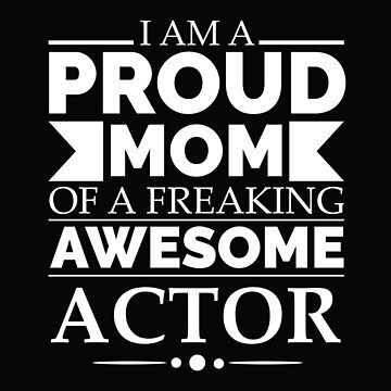 Proud Mom of an awesome actor by losttribe
