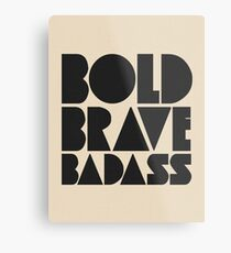 Bold Brave Badass. Metal Print