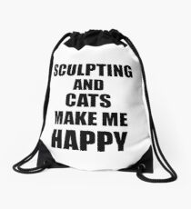 Sculpting And Cats Make Me Happy Funny Gift Idea For Hobby Lover Drawstring Bag