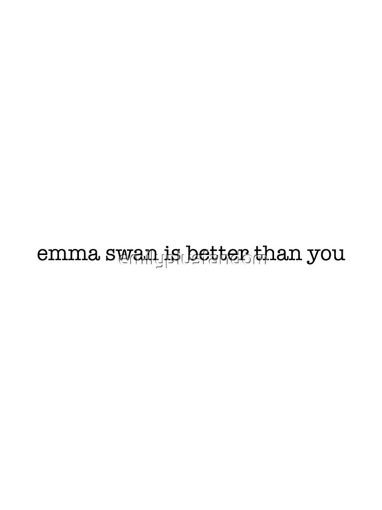 Emma Swan Is Better Than You (OUAT) by emilyplusfandom