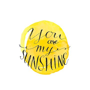 You are my Sunshine by amariei