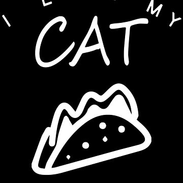 I Love My Cat Tacos And Naps by Vroomie