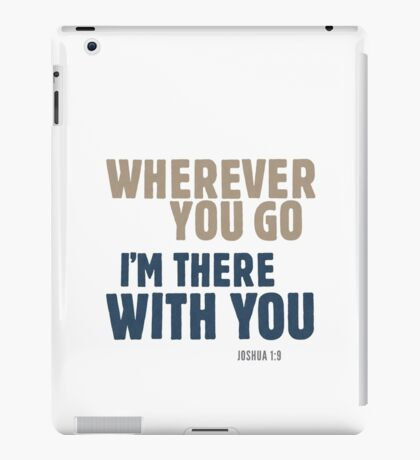 Wherever you go, I'm there with you - Joshua 1:9 iPad Case/Skin
