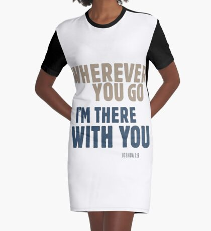 Wherever you go, I'm there with you - Joshua 1:9 Graphic T-Shirt Dress