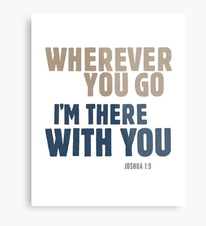 Wherever you go, I'm there with you - Joshua 1:9 Metal Print