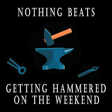 Nothing beats getting hammered on the weekend blacksmith by Vroomie