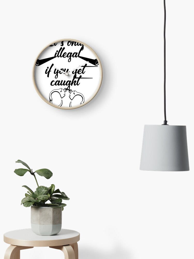 Funny Quotes Its Only Illegal If You Get Caught Novelty Gifts Pistols Handcuffs Drawing Clock