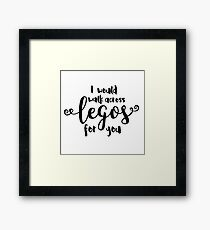 I Would Walk Across Legos for You Framed Print