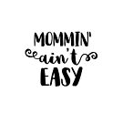 Mommin' Ain't Easy by Jessica Cushen