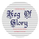 I Drink from the Keg of Glory by EmmyAnastasia