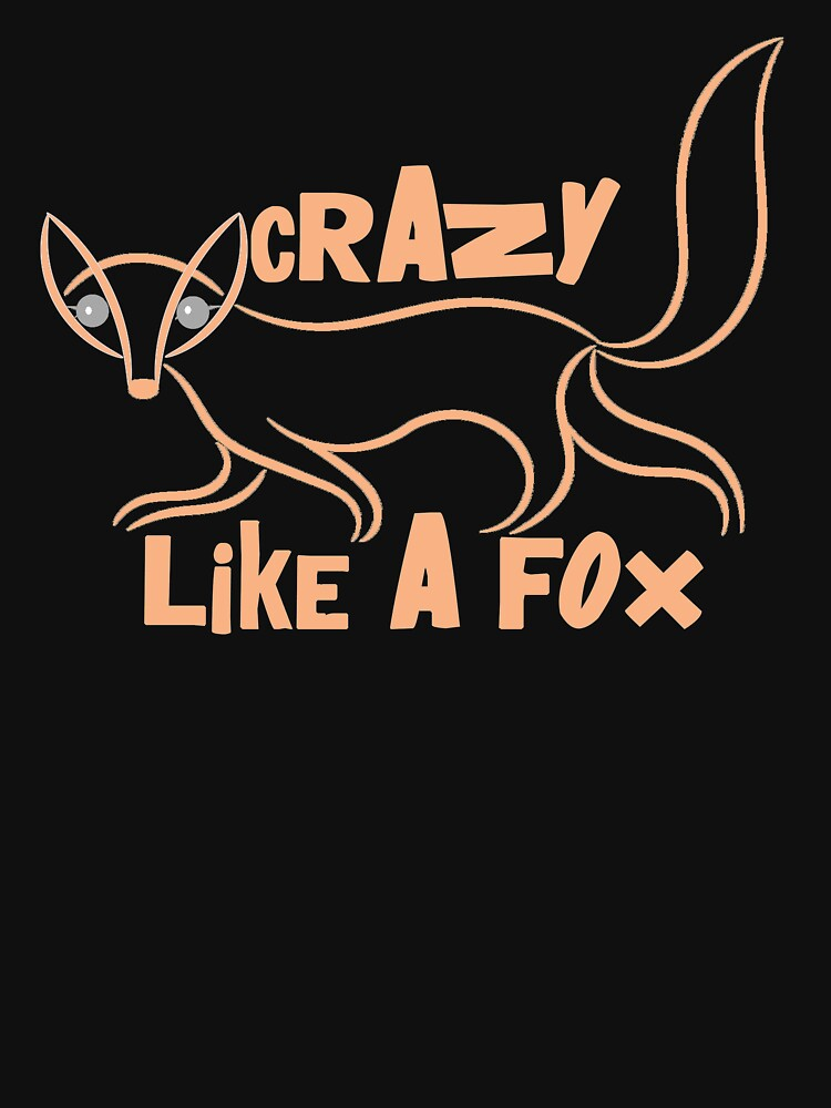 Crazy Like a Fox Animal T-shirt by Rightbrainwoman