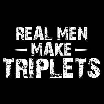 Real Men Make Triplets, Triplets Dad, Triplets Shirt For Dad, Triplets Father by Designs4Less