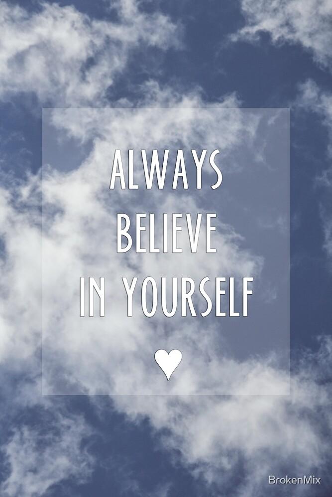 Always believe in yourself by BrokenMix