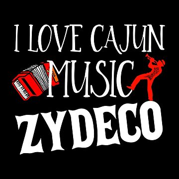 I Love Cajun Music Zydeco, Zydeco Music, Zydeco Gift by Designs4Less