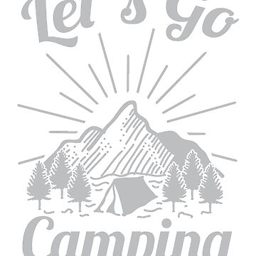 Let's Go Camping by TrendJunky