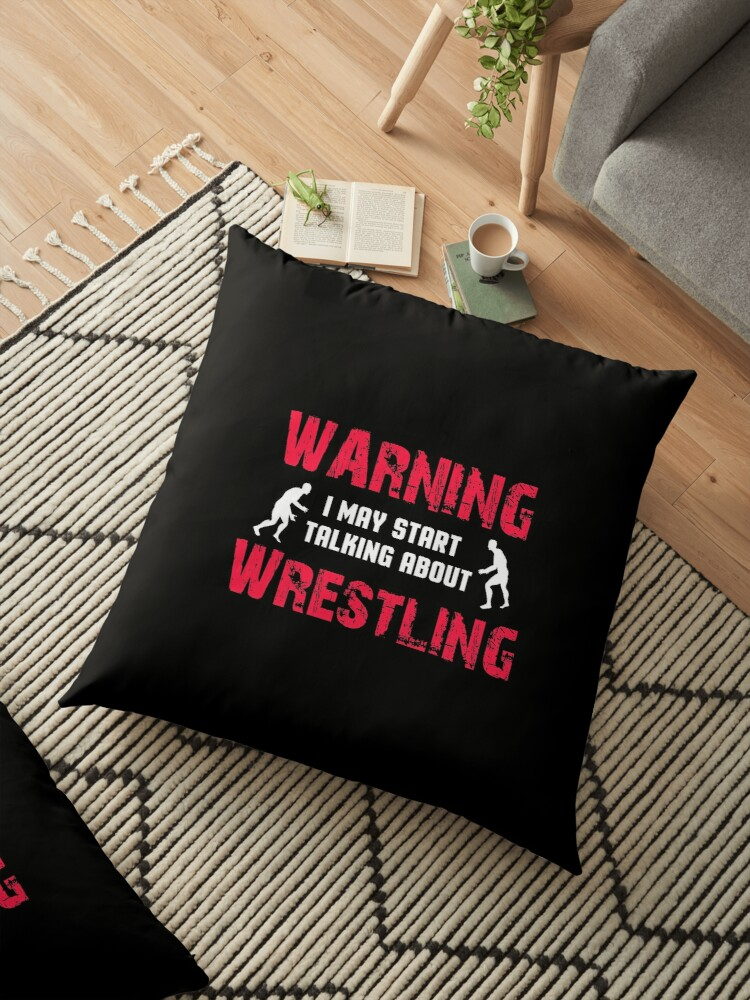 Warning I May Start Talking About Wrestling Funny Wrestling Shirt Floor Pillow By Designs4less