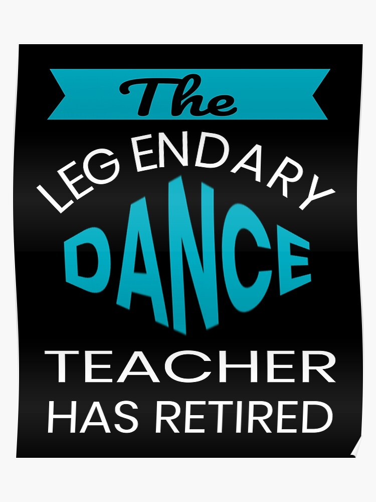 The Legendary Dance Teacher Retirement Gift Design Poster