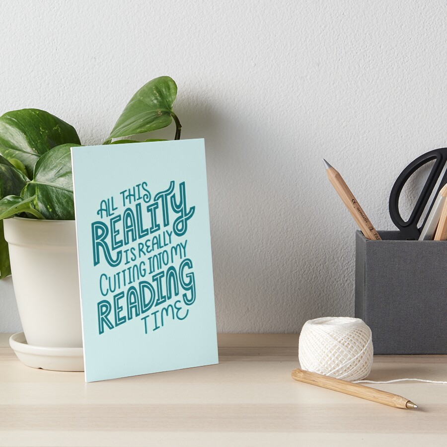 Reality Vs. Reading Book Nerd Quote Lettering Art Board Print