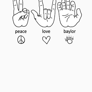 Peace Love Baylor [black/white] by laumbach90