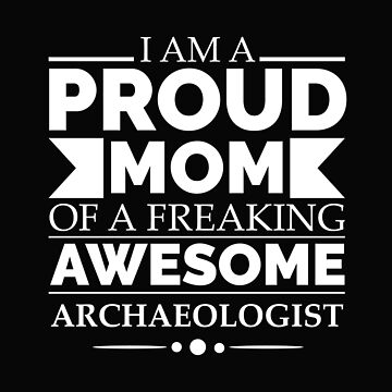 Proud Mom of an awesome archaeologist by losttribe