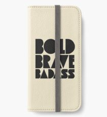 Bold Brave Badass. iPhone Wallet/Case/Skin