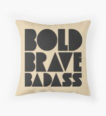 Bold Brave Badass. Throw Pillow