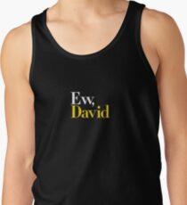 Ew, David (Schitt's Creek) Tank Top