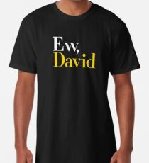 Ew, David (Schitt's Creek) Long T-Shirt