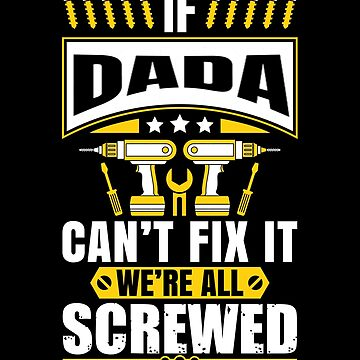 If DADA Can't Fix It We're All Screwed Father daddy by we1000