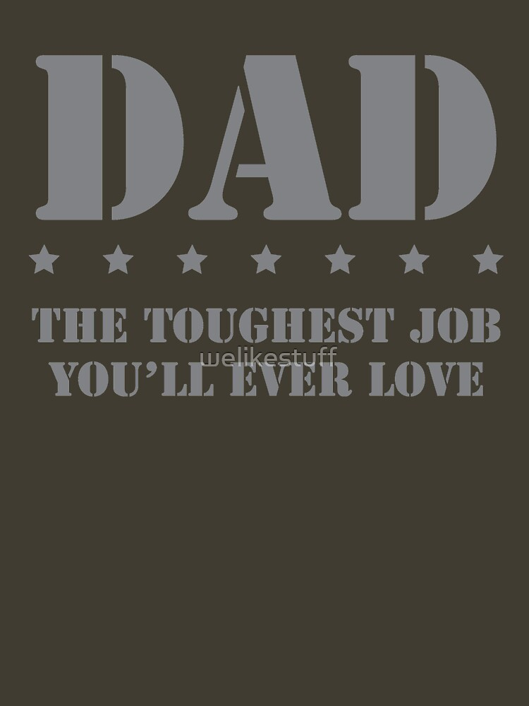 DAD - Toughest Job You'll Ever Love by welikestuff