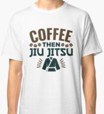 Coffee Then Jiu Jitsu Classic T-Shirt