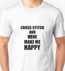 Cross-Stitch And Wine Make Me Happy Funny Gift Idea For Hobby Lover Unisex T-Shirt