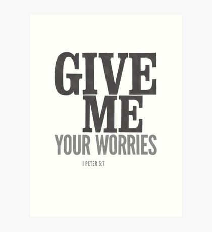 Give me your worries - I Peter 5:7 Art Print